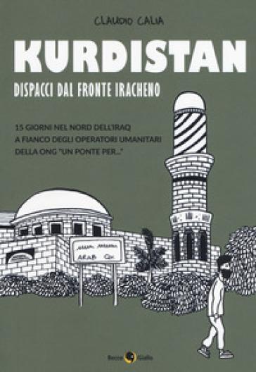 Kurdistan. Dispacci dal fronte iracheno - Claudio Calia | Rochesterscifianimecon.com