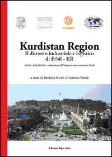 Kurdistan region. Il distretto industriale e logistico di Erbil-Kr. Analisi di fattibilità e valutazione dell'impatto socio-economico locale - M. Sironi   Rochesterscifianimecon.com