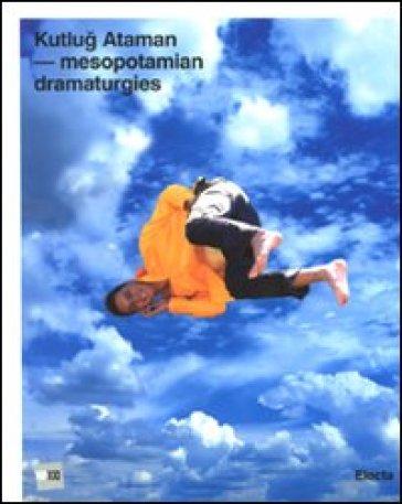 Kutlug Ataman. Mesopotamian Dramaturgies. Catalogo della mostra (Roma, 30 maggio-12 settembre 2010). Ediz. italiana e inglese - Cristiana Perrella |