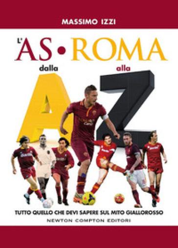 L'AS Roma dalla A alla Z - Massimo Izzi |