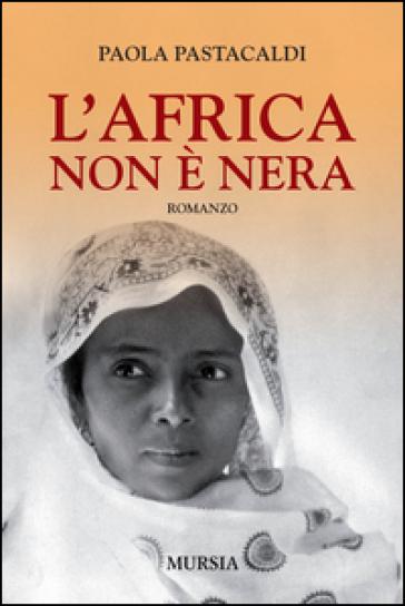 L'Africa non è nera - Paola Pastacaldi |