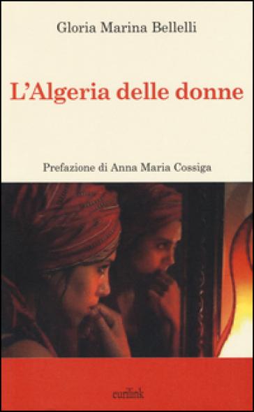 L'Algeria delle donne - Gloria Maria Bellelli |