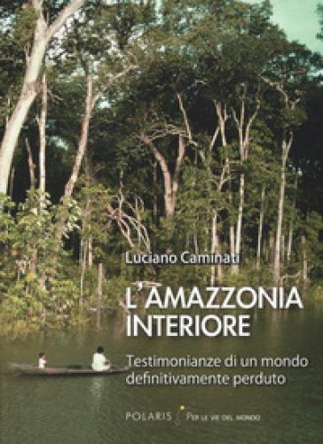 L'Amazzonia interiore - Luciano Caminati |