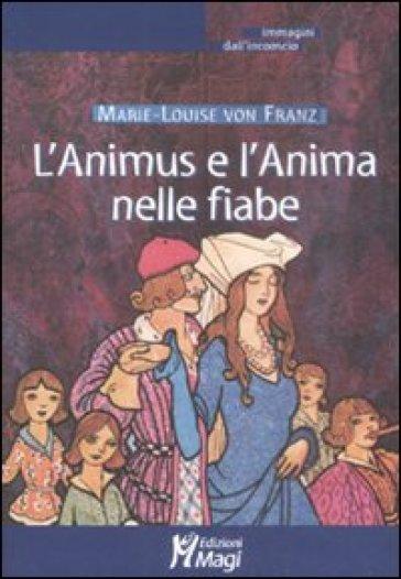 L'Animus e l'Anima nelle fiabe - Marie-Louise Von Franz | Rochesterscifianimecon.com