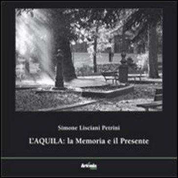 L'Aquila. La memoria e il presente - Simone Lisciani Petrini   Kritjur.org