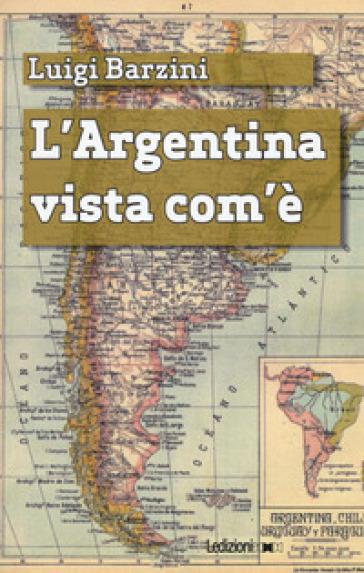 L'Argentina vista com'è - Luigi Barzini |