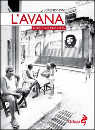 L'Avana. Ritratto di una città - Lorenzo Pini |