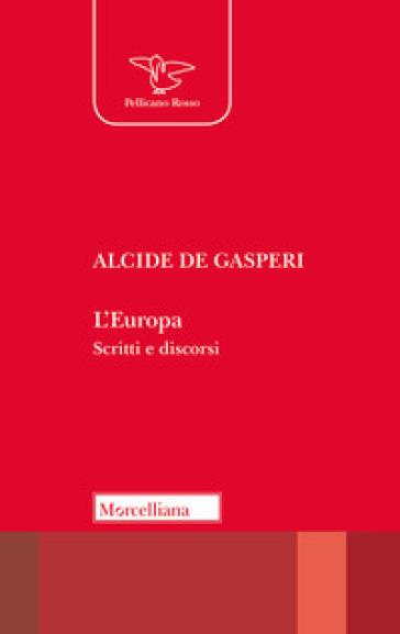 L'Europa. Scritti e discorsi - Alcide De Gasperi |