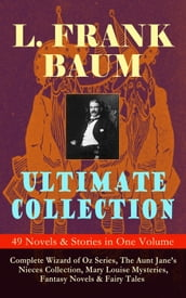L. FRANK BAUM Ultimate Collection - 49 Novels & Stories in One Volume