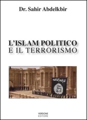 L'Islam politico e il terrorismo - Sahir Abdelkbir  