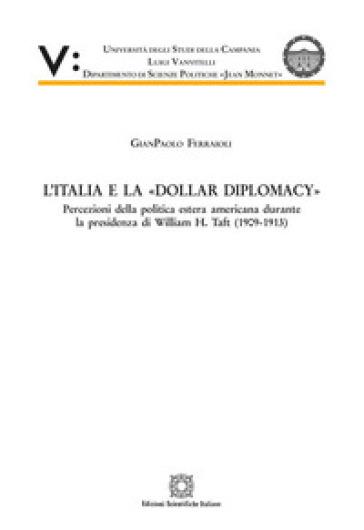 L'Italia e la «Dollar Diplomacy» - Gianpaolo Ferraioli |