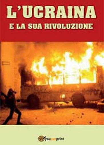 L'Ucraina e la sua rivoluzione - Domenico Piccoli | Kritjur.org