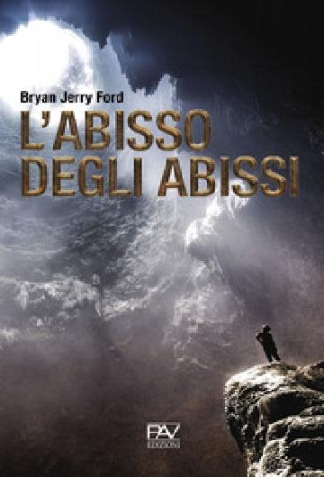 L'abisso degli abissi - Bryan Jerry Ford |