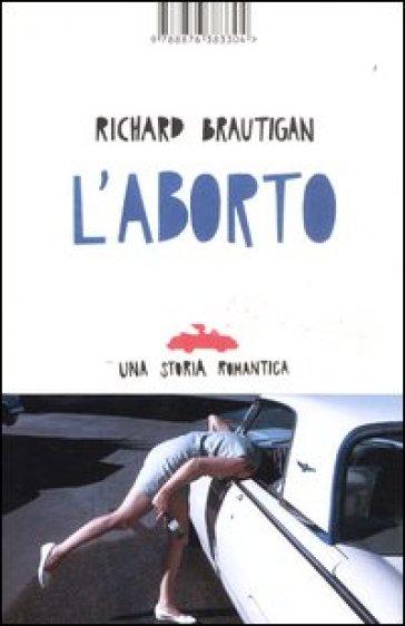 L'aborto. Una storia romantica - Richard Brautigan   Kritjur.org