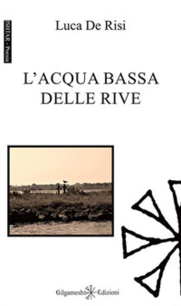 L'acqua bassa delle rive - Luca De Risi |
