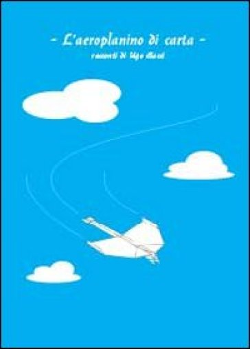 L'aeroplanino di carta - Ugo Bacci  