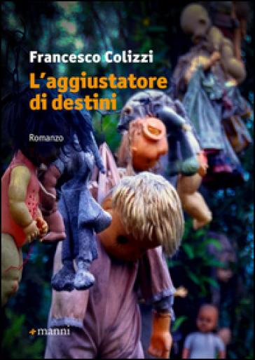 L'aggiustatore di destini - Francesco Colizzi |