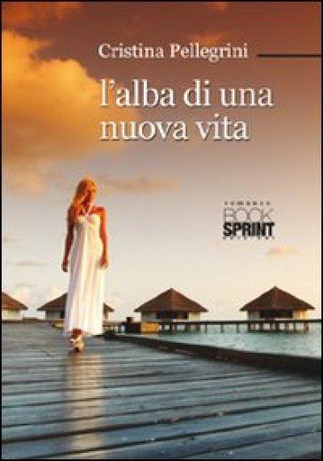 L'alba di una nuova vita - Cristina Pellegrini |