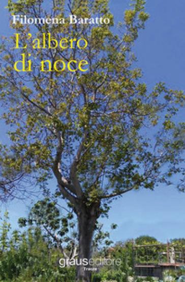 L'albero di noce - Filomena Baratto |
