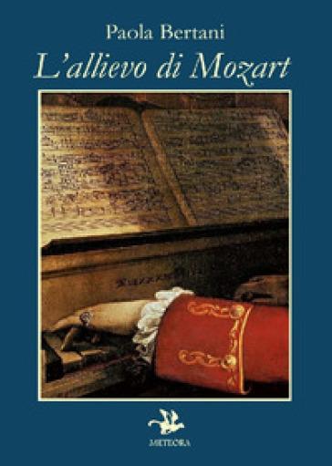 L'allievo di Mozart - Paola Bertani | Kritjur.org