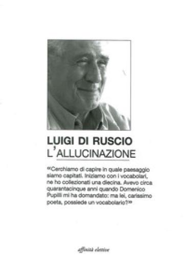 L'allucinazione - Luigi Di Ruscio |