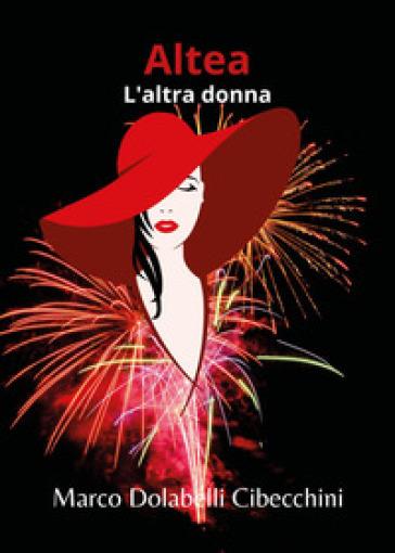 L'altra donna. Altea - Marco Cibecchini |