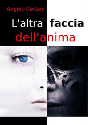 L'altra faccia dell'anima - Angelo Ceriani |