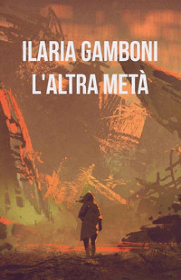 L'altra metà - Ilaria Gamboni |