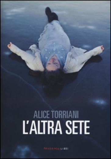 L'altra sete - Alice Torriani |