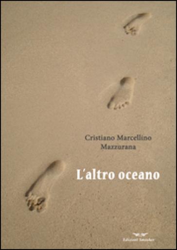 L'altro oceano - Cristiano Marcellino Mazzurana |