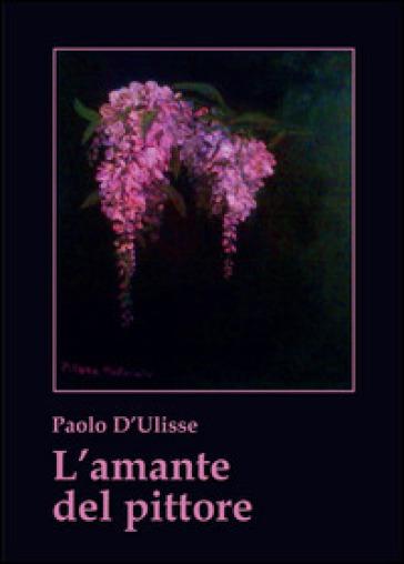L'amante del pittore - Paolo D'Ulisse  