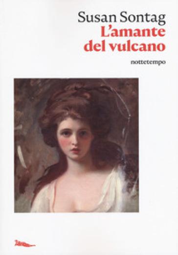 L'amante del vulcano - Susan Sontag |