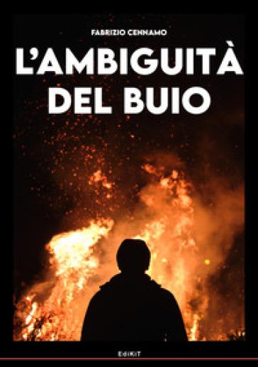 L'ambiguità del buio - Fabrizio Cennamo |