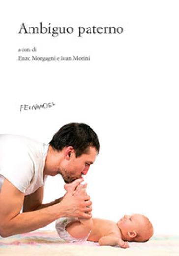 L'ambiguo paterno - Enzo Morgagni |