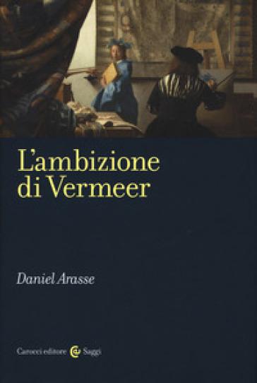 L'ambizione di Vermeer - Daniel Arasse | Thecosgala.com