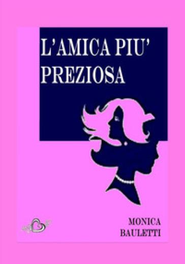 L'amica più preziosa - Monica Bauletti | Kritjur.org