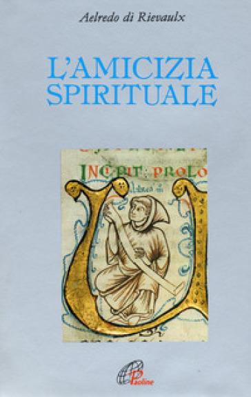 L'amicizia spirituale - Aelredo di Rievaulx |