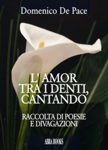 L'amor tra i denti, cantando - Domenico De Pace |