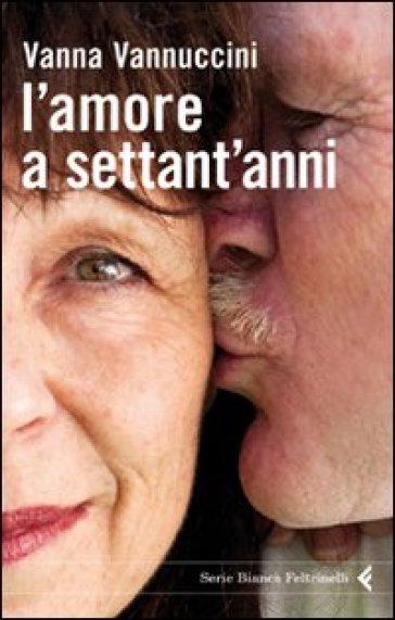 L'amore a settant'anni - Vanna Vannuccini  