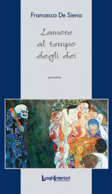 L'amore al tempo degli dei - Francesco De Siena  