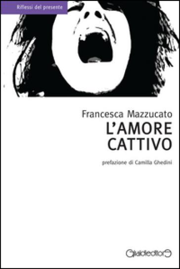 L'amore cattivo - Francesca Mazzucato  