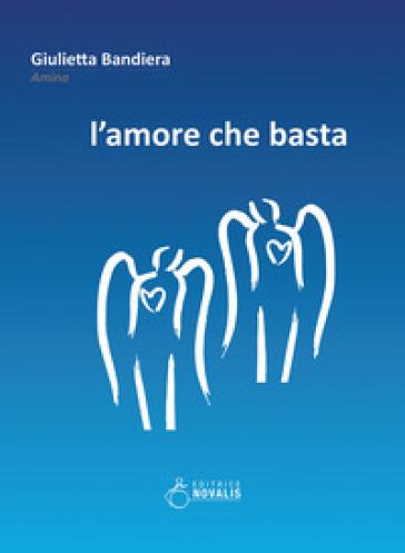 L'amore che basta - Giulietta Bandiera |