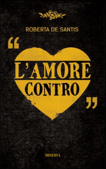 L'amore contro - Roberta De Santis |