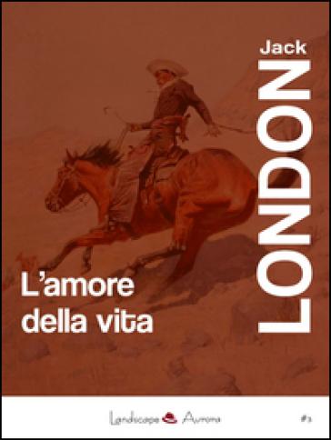 L'amore della vita - Jack London  