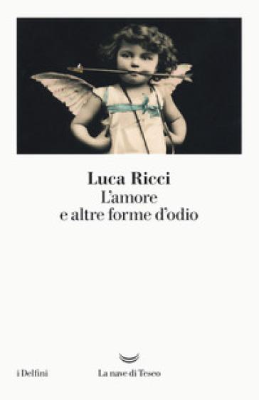 L'amore e altre forme d'odio - Luca Ricci | Ericsfund.org