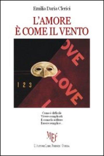 L'amore è come il vento - Emilia D. Clerici  
