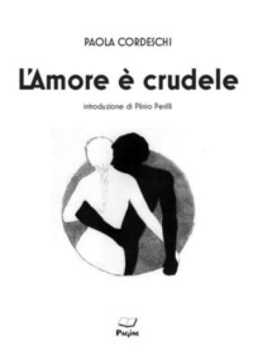 L'amore è crudele - Paola Cordeschi |