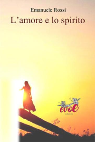 L'amore e lo spirito - Emanuele Rossi  