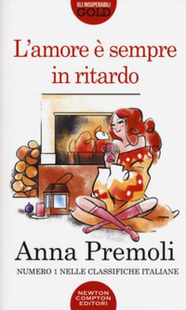 L'amore è sempre in ritardo - Anna Premoli |