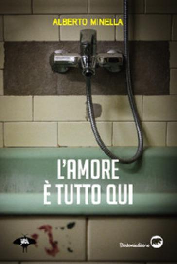L'amore è tutto qui - Alberto Minnella  